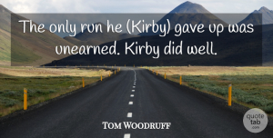 Tom Woodruff Quote About Gave, Run: The Only Run He Kirby...