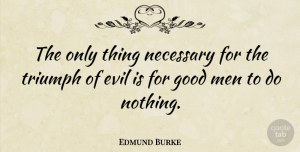 Witty Quotes, Edmund Burke Quote About Inspirational, Wisdom, Witty: The Only Thing Necessary For...