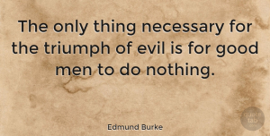 Wisdom Quotes, Edmund Burke Quote About Inspirational, Wisdom, Witty: The Only Thing Necessary For...