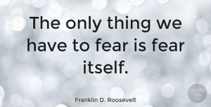 Leadership Quotes, Franklin D. Roosevelt Quote About Inspirational, Leadership, Bullying: The Only Thing We Have...