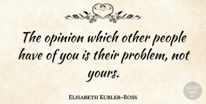 Inspiration Quotes, Elisabeth Kubler-Ross Quote About Inspiration, Acceptance, People: The Opinion Which Other People...