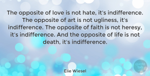 Inspirational Quotes, Elie Wiesel Quote About Love, Inspirational, Life: The Opposite Of Love Is...