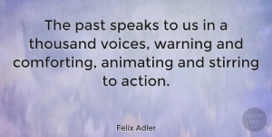 Love Quotes, Felix Adler Quote About Love, Life, Friendship: The Past Speaks To Us...