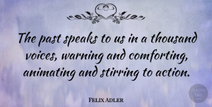 Felix Adler Quote About Love, Life, Friendship: The Past Speaks To Us...