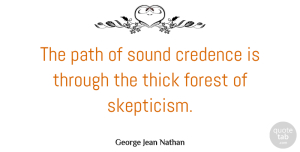 George Jean Nathan Quote About Atheism, Literature, Path: The Path Of Sound Credence...