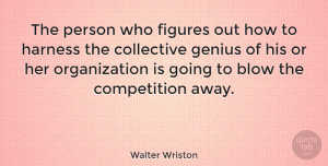Business Quotes, Walter Wriston Quote About Business, Blow, Organization: The Person Who Figures Out...