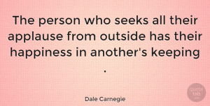 Happiness Quotes, Dale Carnegie Quote About Inspirational, Life, Happiness: The Person Who Seeks All...