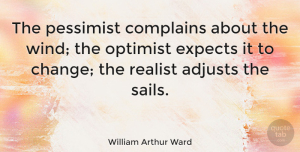 Leadership Quotes, William Arthur Ward Quote About Inspirational, Inspiring, Leadership: The Pessimist Complains About The...