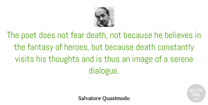 Salvatore Quasimodo Quote About Believe, Hero, Doe: The Poet Does Not Fear...