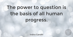 Leadership Quotes, Indira Gandhi Quote About Leadership, Inspirational Life, Progress: The Power To Question Is...