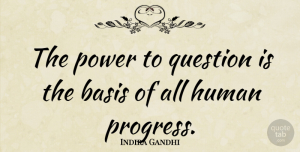Indira Gandhi Quote About Leadership, Inspirational Life, Progress: The Power To Question Is...