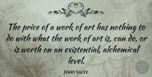 Art Quotes, Jerry Saltz Quote About Art, Levels, Existentialism: The Price Of A Work...