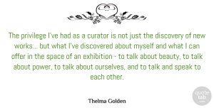 Discovery Quotes, Thelma Golden Quote About Beauty, Curator, Discovered, Discovery, Exhibition: The Privilege Ive Had As...