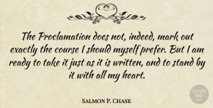 Salmon P. Chase Quote About Course, Exactly, Mark: The Proclamation Does Not Indeed...