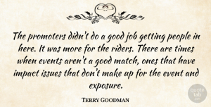 Terry Goodman Quote About Events, Good, Impact, Issues, Job: The Promoters Didnt Do A...
