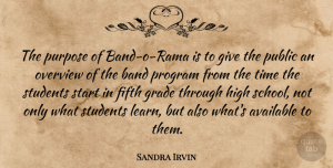 Sandra Irvin Quote About Available, Band, Fifth, Grade, High: The Purpose Of Band O...
