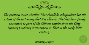 Autonomy Quotes, Martin Jacques Quote About Autonomy, Chinese, Empire, Extent, Firmly: The Question Is Not Whether...