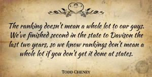 Todd Cheney Quote About Finished, Last, Mean, Rankings, Second: The Ranking Doesnt Mean A...