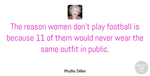 Inspiration Quotes, Phyllis Diller Quote About Football, Motivational Sports, Inspiration: The Reason Women Dont Play...