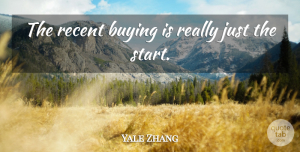 Yale Zhang Quote About Buying, Recent: The Recent Buying Is Really...
