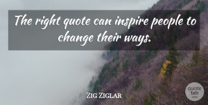 Way Quotes, Zig Ziglar Quote About People, Inspire, Way: The Right Quote Can Inspire...