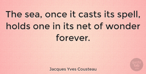 Nature Quotes, Jacques Yves Cousteau Quote About Beach, Nature, Ocean: The Sea Once It Casts...