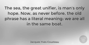Men Quotes, Jacques Yves Cousteau Quote About Ocean, Men, Sea: The Sea The Great Unifier...