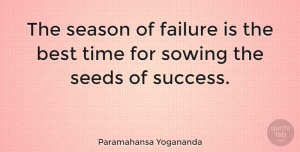 Happiness Quotes, Paramahansa Yogananda Quote About Happiness, Time, Congratulations: The Season Of Failure Is...