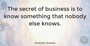 Leadership Quotes, Aristotle Onassis Quote About Inspirational, Success, Leadership: The Secret Of Business Is...