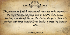 Tarvaris Jackson Quote About Buffalo, Chance, Familiar, Seattle, Situation: The Situation At Buffalo Was...