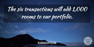 Sarmad Zok Quote About Add, Rooms, Six: The Six Transactions Will Add...
