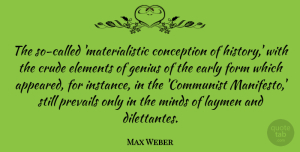 Conception Quotes, Max Weber Quote About Conception, Crude, Early, Elements, Form: The So Called Materialistic Conception...