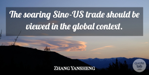 Zhang Yansheng Quote About Global, Soaring, Trade, Viewed: The Soaring Sino Us Trade...