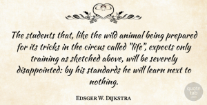 Expects Quotes, Edsger W. Dijkstra Quote About Animal, Circus, Dutch Scientist, Expects, Learn: The Students That Like The...
