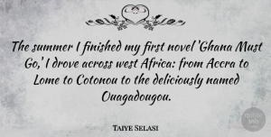 Ghana Quotes, Taiye Selasi Quote About Summer, Ghana, West: The Summer I Finished My...