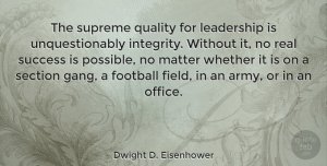 Leadership Quotes, Dwight D. Eisenhower Quote About Inspirational, Success, Leadership: The Supreme Quality For Leadership...
