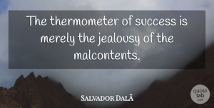 Artist Quotes, Salvador Dali Quote About Success, Jealousy, Artist: The Thermometer Of Success Is...
