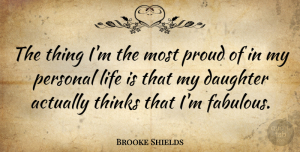 Thinking Quotes, Brooke Shields Quote About Mother, Daughter, Thinking: The Thing Im The Most...