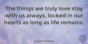 Love Quotes, Josephine Baker Quote About Love, Heart, Long: The Things We Truly Love...