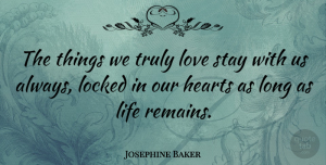 Heart Quotes, Josephine Baker Quote About Love, Heart, Long: The Things We Truly Love...