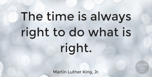 Positive Quotes, Martin Luther King, Jr. Quote About Inspirational, Positive, Inspiring: The Time Is Always Right...