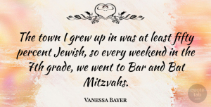 Vanessa Bayer Quote About Weekend, Mitzvah, Bars: The Town I Grew Up...
