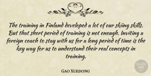 Gao Xuedong Quote About Coach, Concepts, Developed, Finland, Foreign: The Training In Finland Developed...