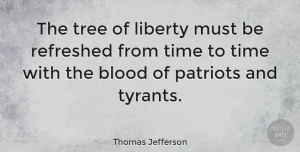 Wisdom Quotes, Thomas Jefferson Quote About Strength, Wisdom, Veterans Day: The Tree Of Liberty Must...