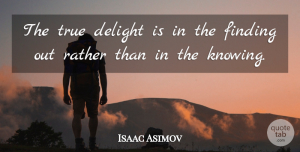 Business Quotes, Isaac Asimov Quote About True Friend, Business, Knowledge: The True Delight Is In...