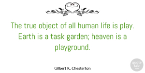 Gilbert K. Chesterton Quote About Fun, Inspirational Life, Garden: The True Object Of All...