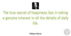 Lying Quotes, William Morris Quote About Life, Happiness, Lying: The True Secret Of Happiness...