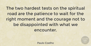 Love Quotes, Paulo Coelho Quote About Love, Life, Patience: The Two Hardest Tests On...