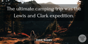 Travel Quotes, Dave Barry Quote About Travel, Journey, Camping: The Ultimate Camping Trip Was...