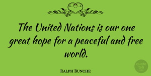 United Nations Quotes, Ralph Bunche Quote About Peaceful, World, United Nations: The United Nations Is Our...